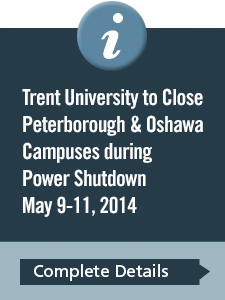 Trent University to Close Peterborough and Oshawa Campuses during Campus-Wide Power Shutdown May 9-11, 2014