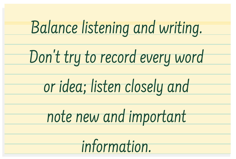 "A post it note that says: ""Balance listening and writing. Don't try to record every word or idea; listen closely and note new and important information."""