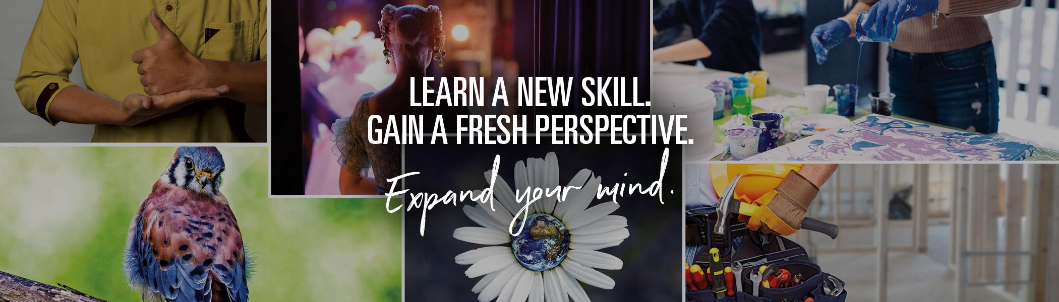 Continue your education. Expand your mind.