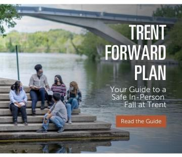Trent Forward Plan. Your Guide to a Safe In-Person Fall at Trent. Read the Guide