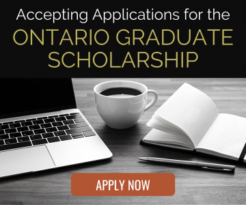 Accepting Applications for the Ontario Graduate Scholarship. Apply Now.