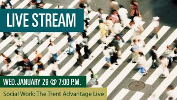 Social Work: The Trent Advantage Live Stream